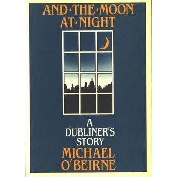Michael O'Beirne, And the Moon at Night: A Dubliner's Story