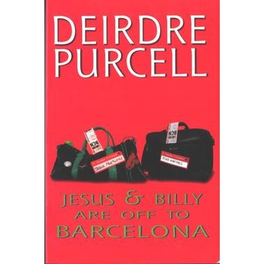 Deirdre Purcell, Jesus and Billy Are Off to Barcelona