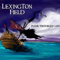 Lexington Field, Poor Troubled Life